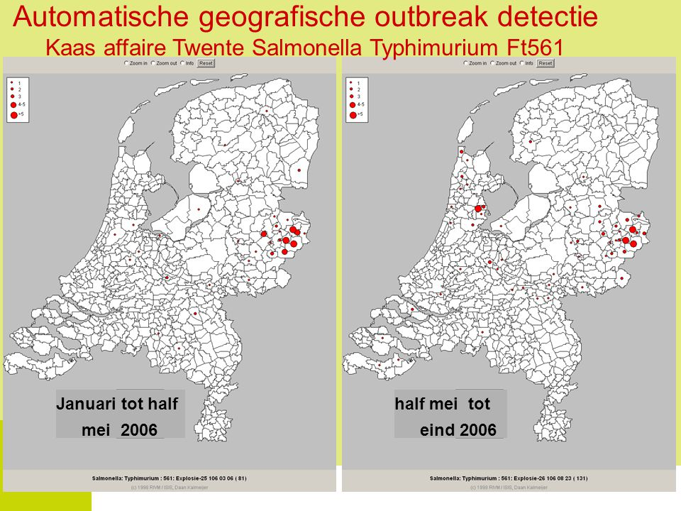National Institute for Public Health and the Environment Automatische geografische outbreak detectie Kaas affaire Twente Salmonella Typhimurium Ft561 Januari tot half mei 2006 half mei tot eind 2006