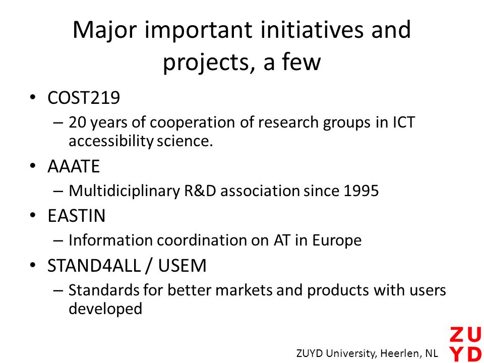 Major important initiatives and projects, a few COST219 – 20 years of cooperation of research groups in ICT accessibility science. AAATE – Multidicipl