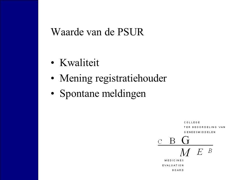 Waarde van de PSUR Kwaliteit Mening registratiehouder Spontane meldingen