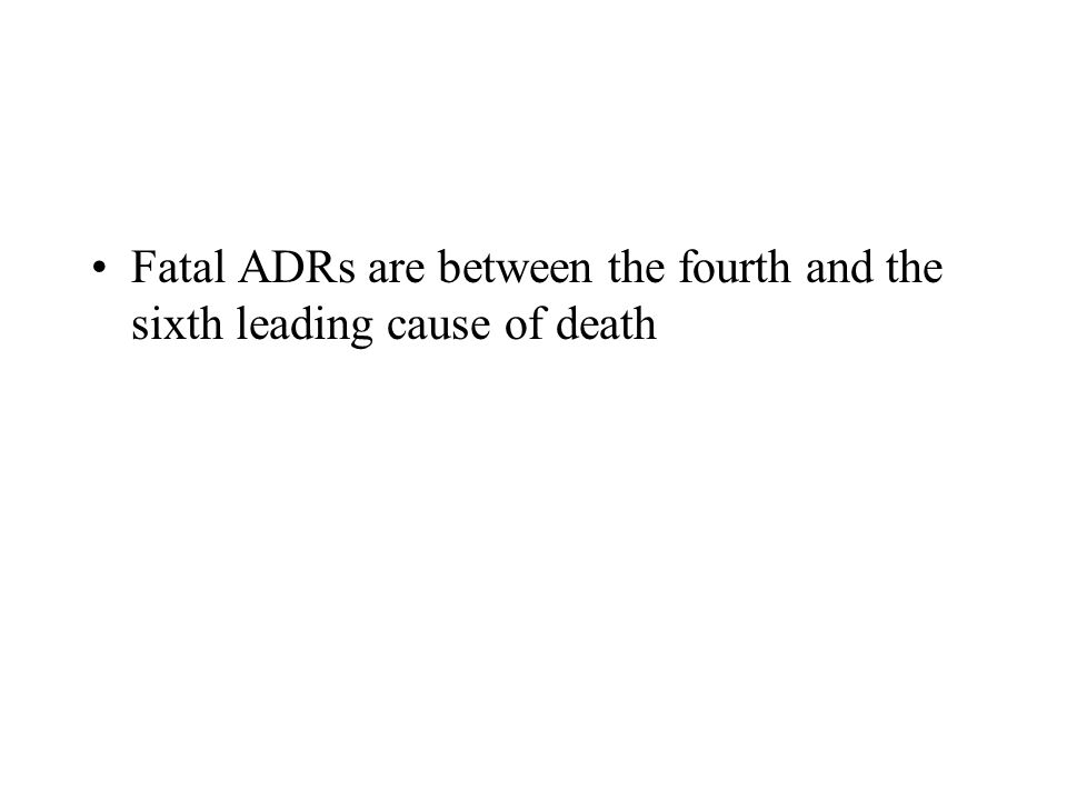 Fatal ADRs are between the fourth and the sixth leading cause of death