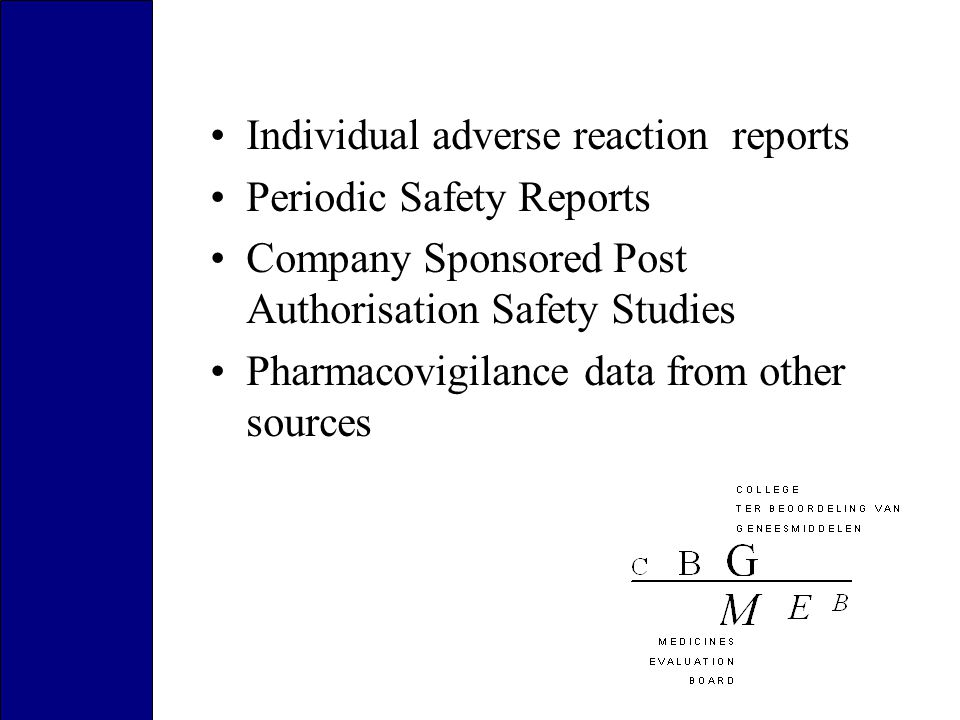 Individual adverse reaction reports Periodic Safety Reports Company Sponsored Post Authorisation Safety Studies Pharmacovigilance data from other sources
