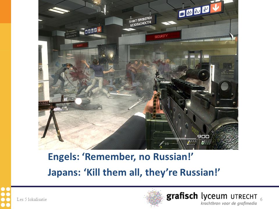 6 Engels: 'Remember, no Russian!' Japans: 'Kill them all, they're Russian!'