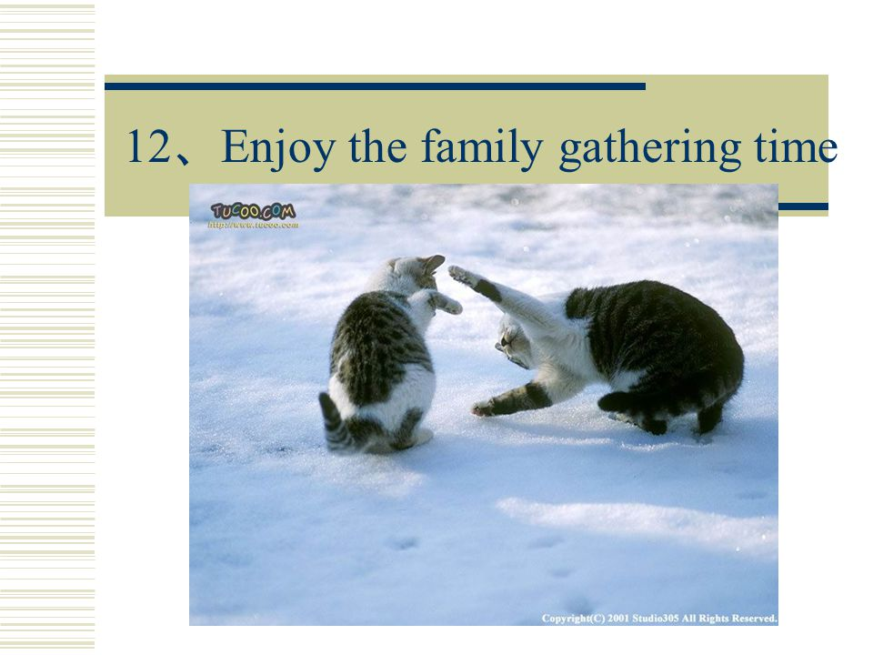 12 、 Enjoy the family gathering time