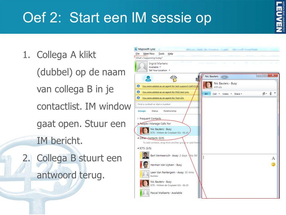 Oef 2: Start een IM sessie op 1.Collega A klikt (dubbel) op de naam van collega B in je contactlist. IM window gaat open. Stuur een IM bericht. 2.Coll