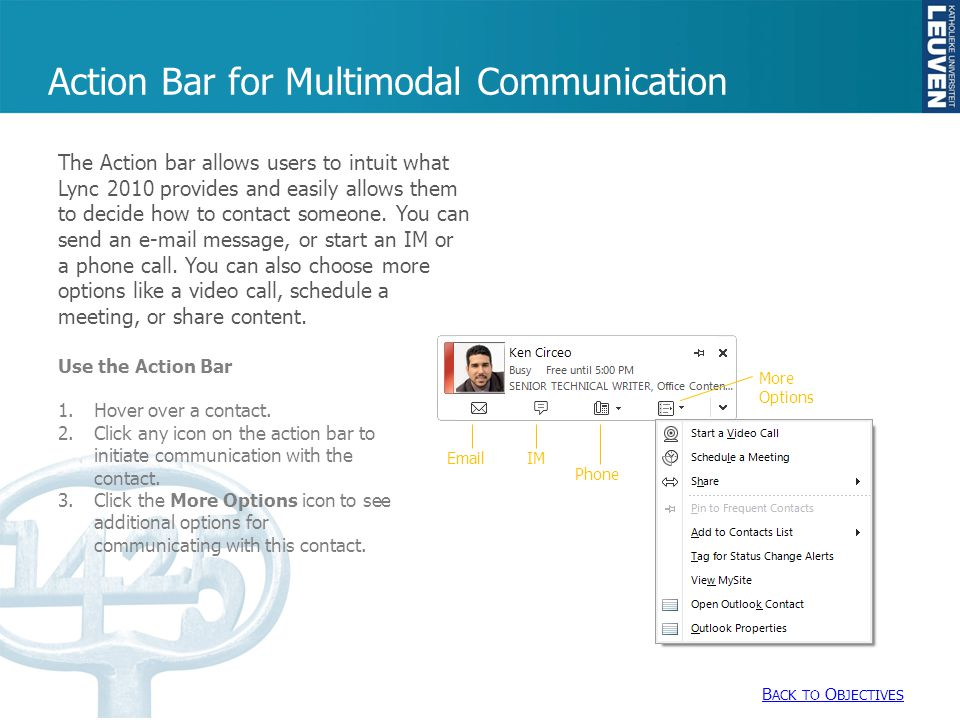 Action Bar for Multimodal Communication The Action bar allows users to intuit what Lync 2010 provides and easily allows them to decide how to contact someone.
