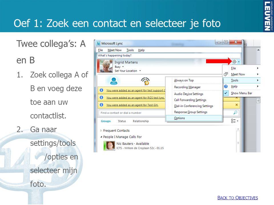 Oef 1: Zoek een contact en selecteer je foto B ACK TO O BJECTIVES B ACK TO O BJECTIVES Twee collega's: A en B 1.Zoek collega A of B en voeg deze toe aan uw contactlist.