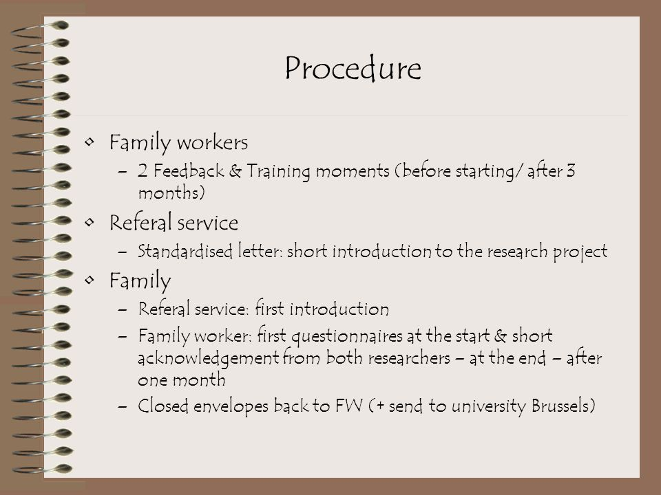Procedure Family workers –2 Feedback & Training moments (before starting/ after 3 months) Referal service –Standardised letter: short introduction to