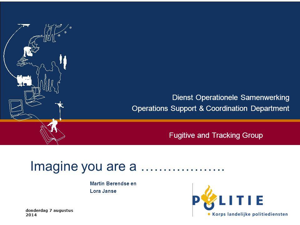 donderdag 7 augustus 2014 Dienst Operationele Samenwerking Operations Support & Coordination Department Imagine you are a ……………….