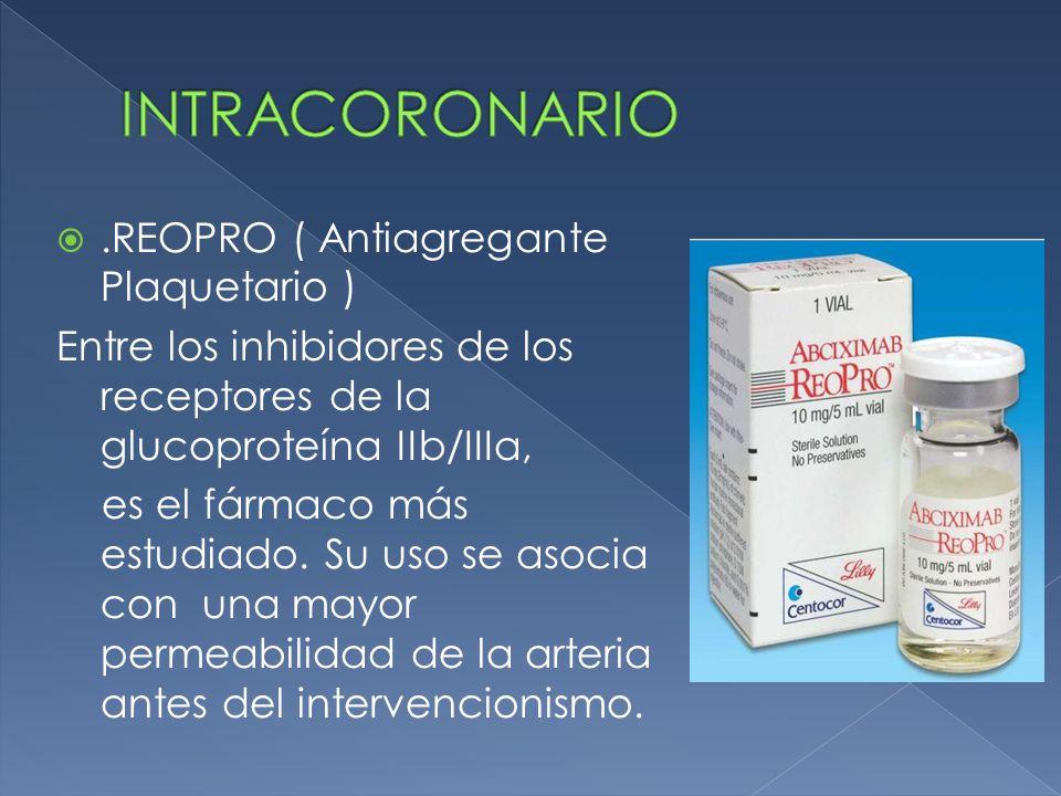.REOPRO ( Antiagregante Plaquetario ) Entre los inhibidores de los receptores de la glucoproteína IIb/IIIa, es el fármaco más estudiado.