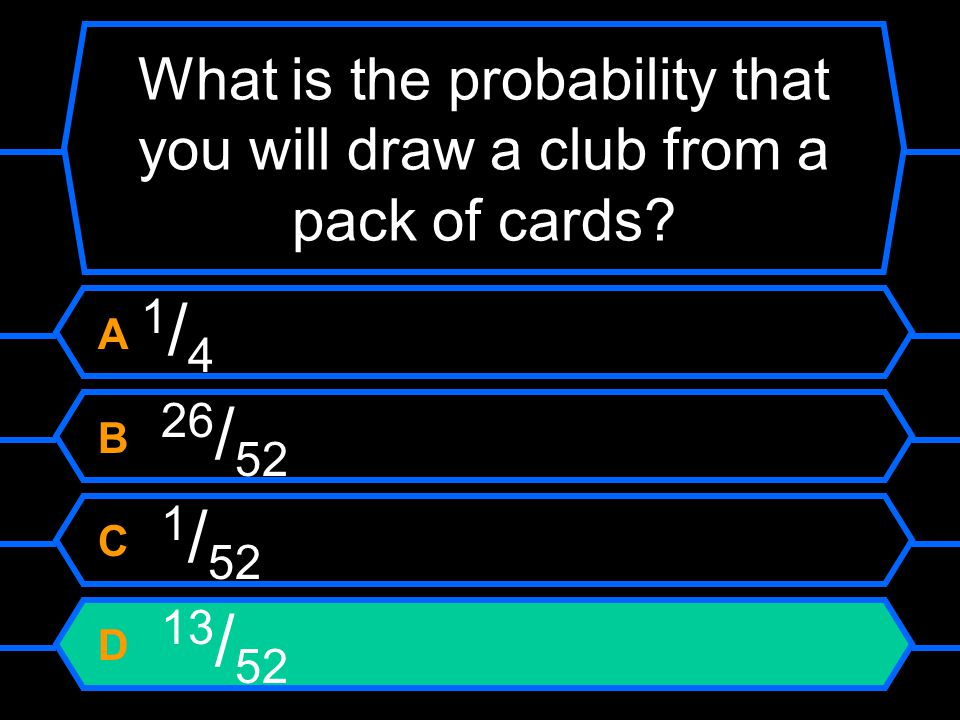 What is the probability that you will draw a club from a pack of cards.