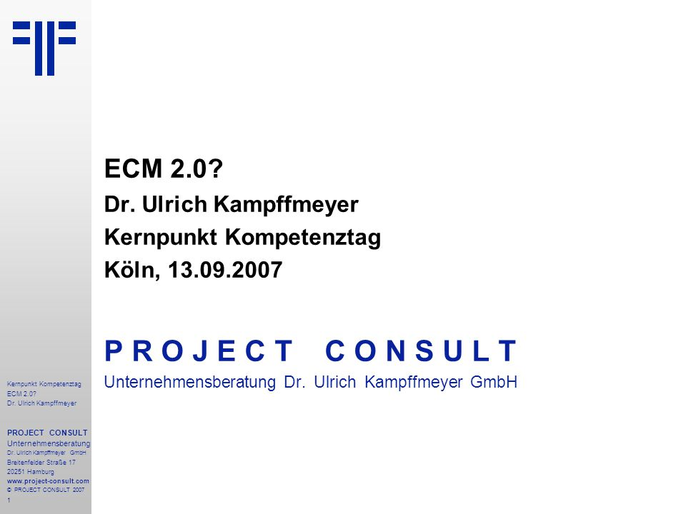 1 Kernpunkt Kompetenztag ECM 2.0. Dr. Ulrich Kampffmeyer PROJECT CONSULT Unternehmensberatung Dr.