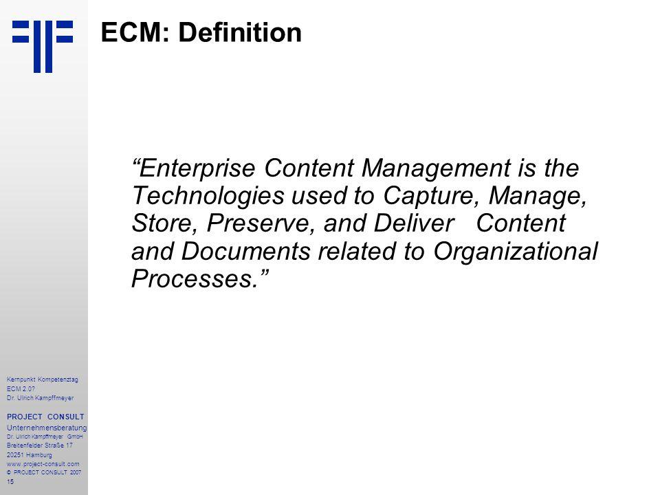 15 Kernpunkt Kompetenztag ECM 2.0. Dr. Ulrich Kampffmeyer PROJECT CONSULT Unternehmensberatung Dr.