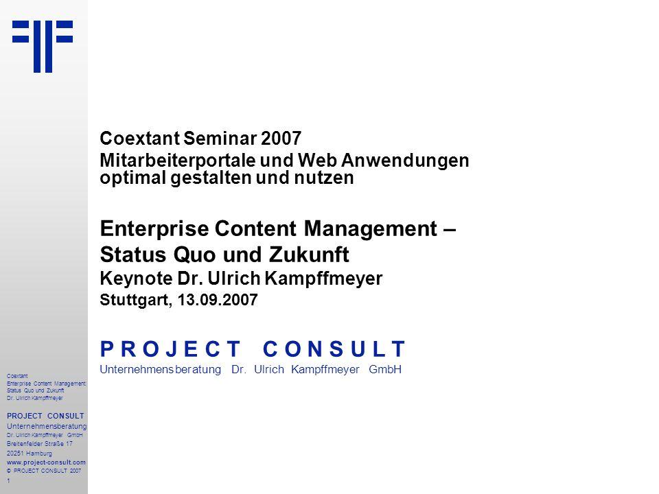 1 Coextant Enterprise Content Management: Status Quo und Zukunft Dr. Ulrich Kampffmeyer PROJECT CONSULT Unternehmensberatung Dr. Ulrich Kampffmeyer Gm