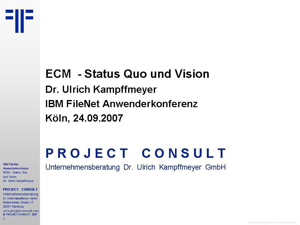 © CopyRight PROJECT CONSULT Unternehmensberatung 2007 IBM und der Markt Gartner IBM&FileNet Angreifer Trends Traditionelle Anbieter Marktentwicklung Wachstum © CopyRight PROJECT CONSULT Unternehmensberatung 2007