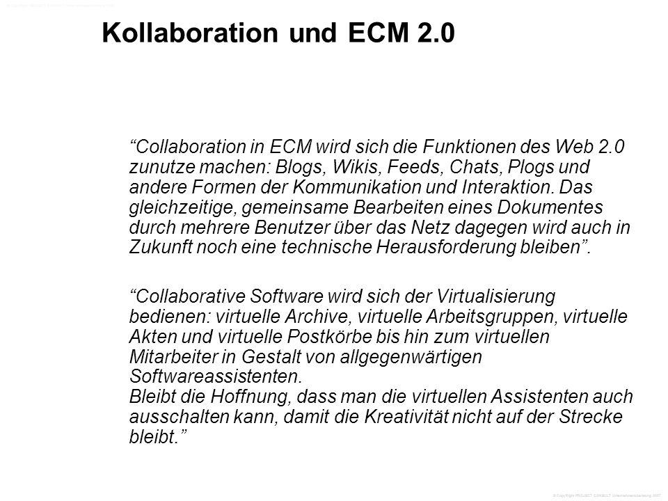 Kollaboration und ECM 2.0 Collaboration in ECM wird sich die Funktionen des Web 2.0 zunutze machen: Blogs, Wikis, Feeds, Chats, Plogs und andere Formen der Kommunikation und Interaktion.