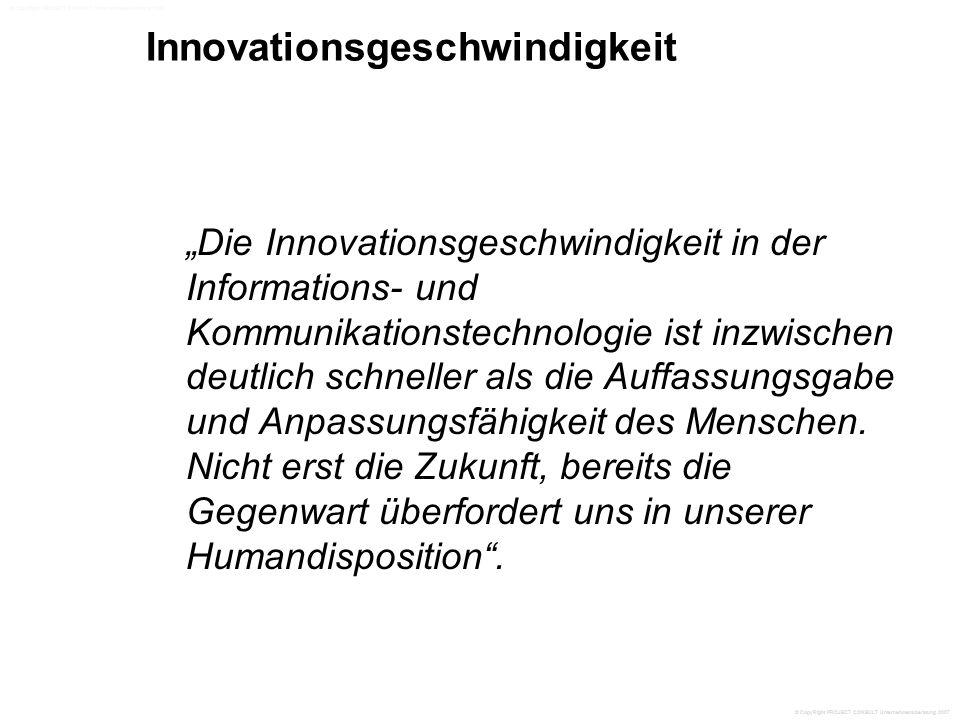 """Innovationsgeschwindigkeit """"Die Innovationsgeschwindigkeit in der Informations- und Kommunikationstechnologie ist inzwischen deutlich schneller als die Auffassungsgabe und Anpassungsfähigkeit des Menschen."""