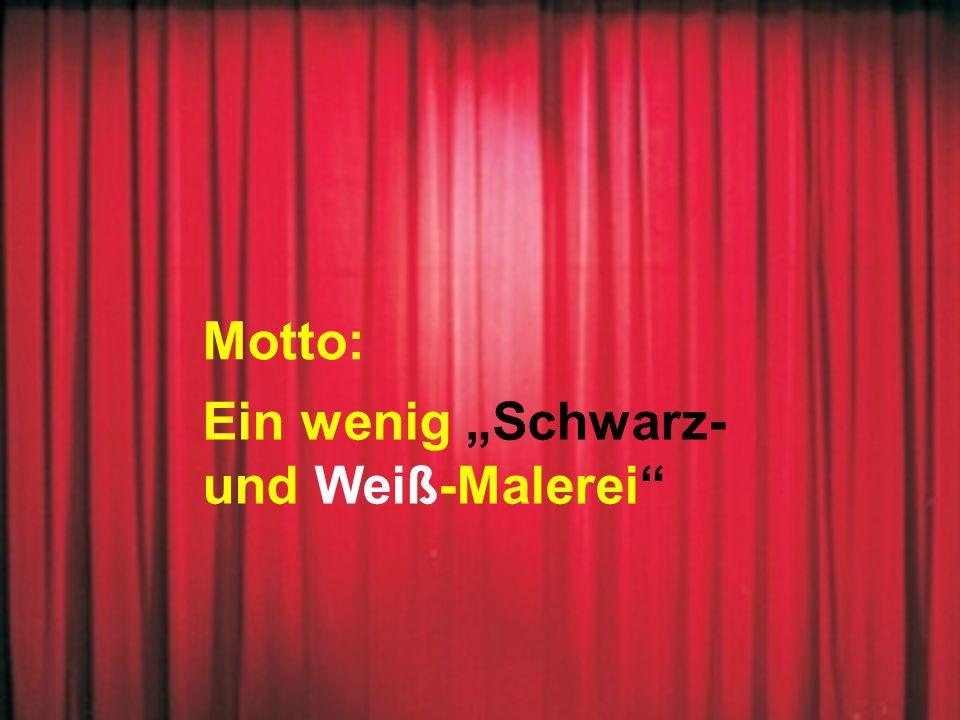 """Motto: Ein wenig """"Schwarz- und Weiß-Malerei"""