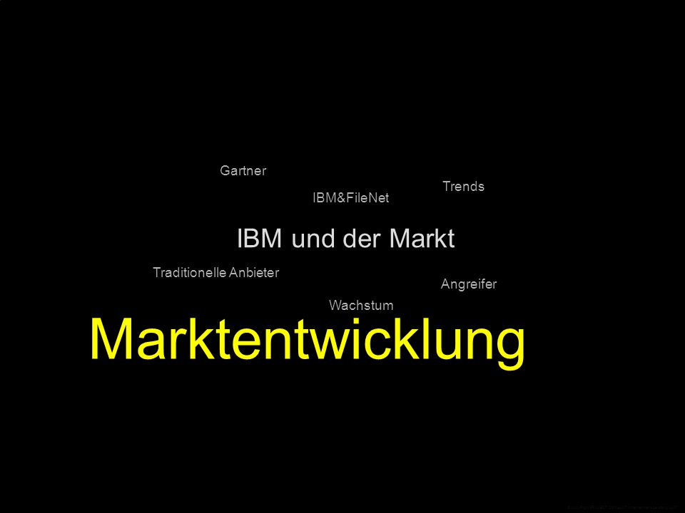 IBM und der Markt Gartner IBM&FileNet Angreifer Trends Traditionelle Anbieter Marktentwicklung Wachstum © CopyRight PROJECT CONSULT Unternehmensberatung 2007
