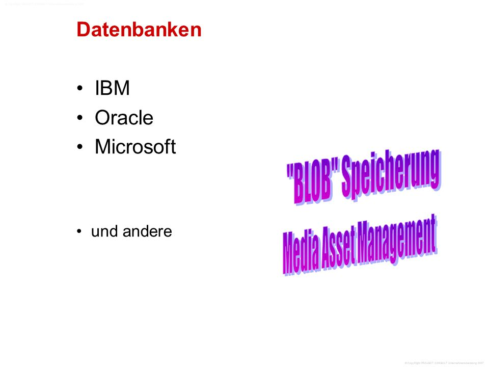 Datenbanken IBM Oracle Microsoft und andere © CopyRight PROJECT CONSULT Unternehmensberatung 2007
