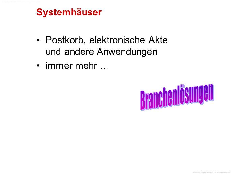 Systemhäuser Postkorb, elektronische Akte und andere Anwendungen immer mehr … © CopyRight PROJECT CONSULT Unternehmensberatung 2007