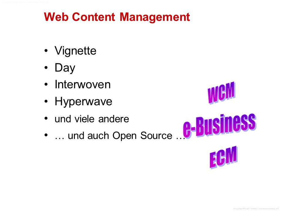 Web Content Management Vignette Day Interwoven Hyperwave und viele andere … und auch Open Source … © CopyRight PROJECT CONSULT Unternehmensberatung 2007