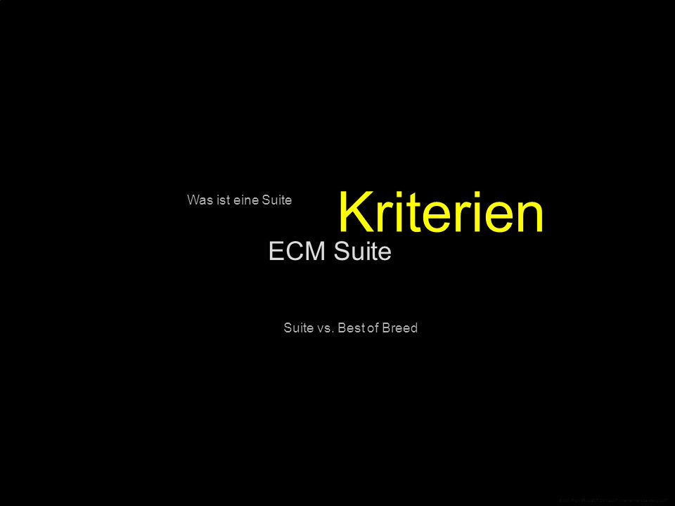 ECM Suite Kriterien Was ist eine Suite Suite vs. Best of Breed © CopyRight PROJECT CONSULT Unternehmensberatung 2007
