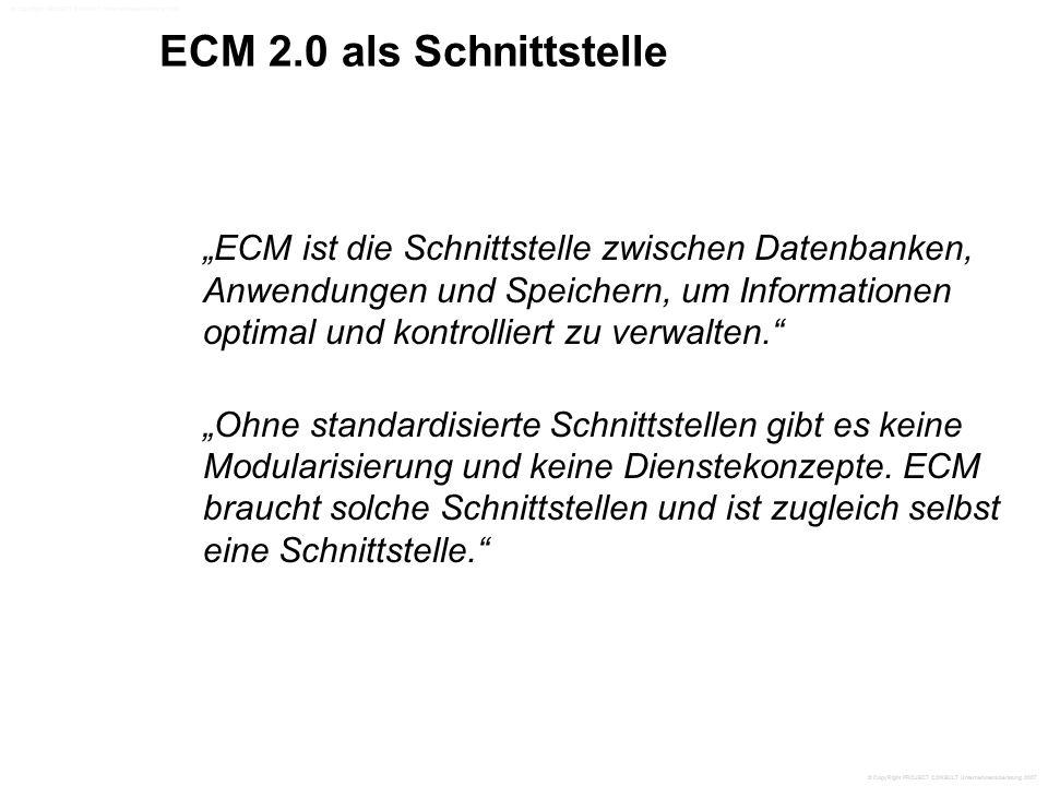 """ECM 2.0 als Schnittstelle """"ECM ist die Schnittstelle zwischen Datenbanken, Anwendungen und Speichern, um Informationen optimal und kontrolliert zu verwalten. """"Ohne standardisierte Schnittstellen gibt es keine Modularisierung und keine Dienstekonzepte."""