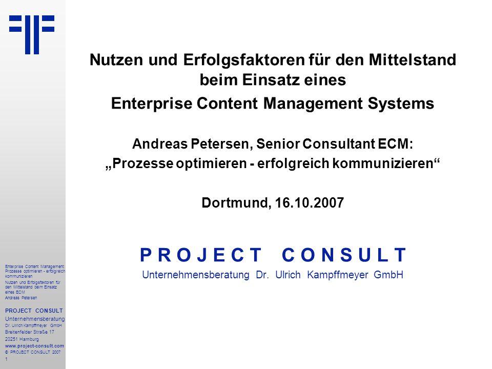 2 Enterprise Content Management: Prozesse optimieren - erfolgreich kommunizieren Nutzen und Erfolgsfaktoren für den Mittelstand beim Einsatz eines ECM Andreas Petersen PROJECT CONSULT Unternehmensberatung Dr.