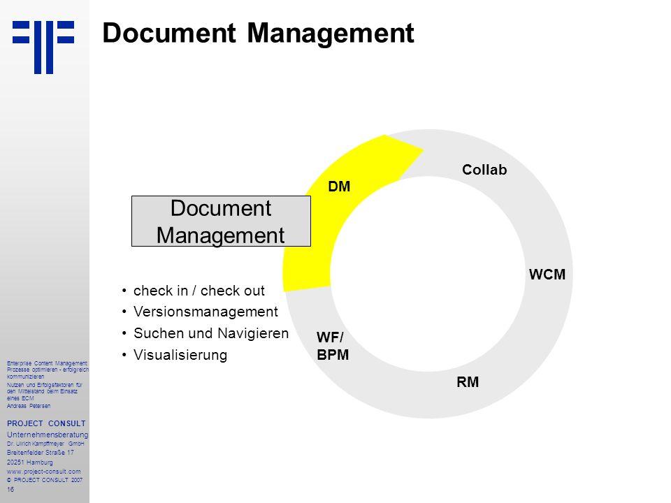17 Enterprise Content Management: Prozesse optimieren - erfolgreich kommunizieren Nutzen und Erfolgsfaktoren für den Mittelstand beim Einsatz eines ECM Andreas Petersen PROJECT CONSULT Unternehmensberatung Dr.