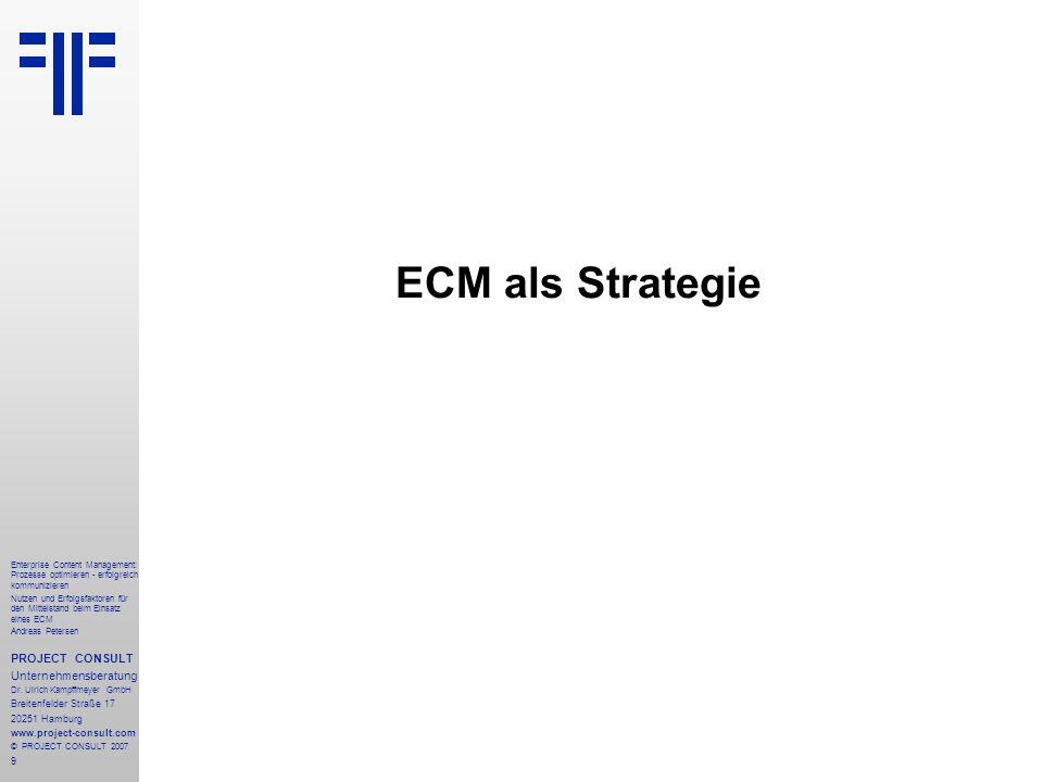 10 Enterprise Content Management: Prozesse optimieren - erfolgreich kommunizieren Nutzen und Erfolgsfaktoren für den Mittelstand beim Einsatz eines ECM Andreas Petersen PROJECT CONSULT Unternehmensberatung Dr.
