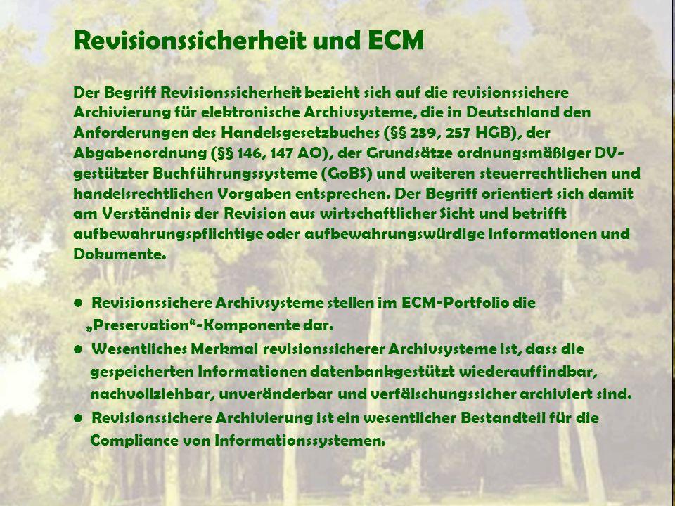 Revisionssicherheit und ECM Der Begriff Revisionssicherheit bezieht sich auf die revisionssichere Archivierung für elektronische Archivsysteme, die in