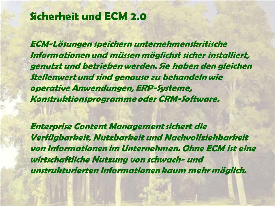 Sicherheit und ECM 2.0 ECM-Lösungen speichern unternehmenskritische Informationen und müssen möglichst sicher installiert, genutzt und betrieben werde