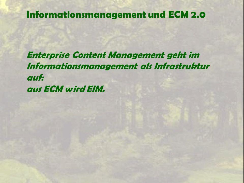 Informationsmanagement und ECM 2.0 Enterprise Content Management geht im Informationsmanagement als Infrastruktur auf: aus ECM wird EIM.