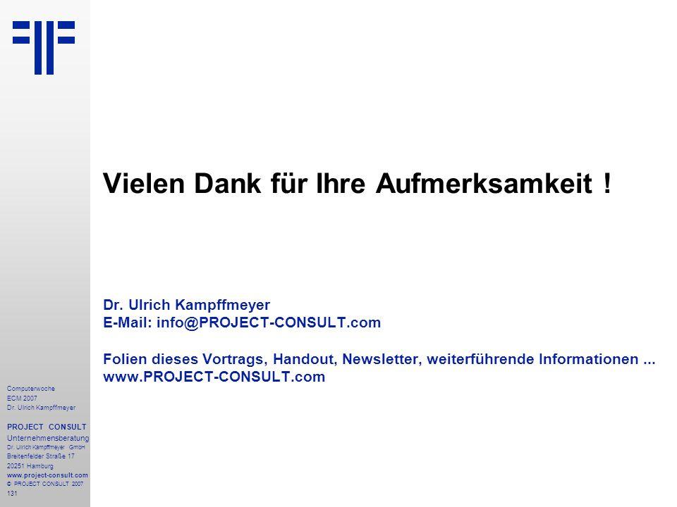 131 Computerwoche ECM 2007 Dr. Ulrich Kampffmeyer PROJECT CONSULT Unternehmensberatung Dr. Ulrich Kampffmeyer GmbH Breitenfelder Straße 17 20251 Hambu