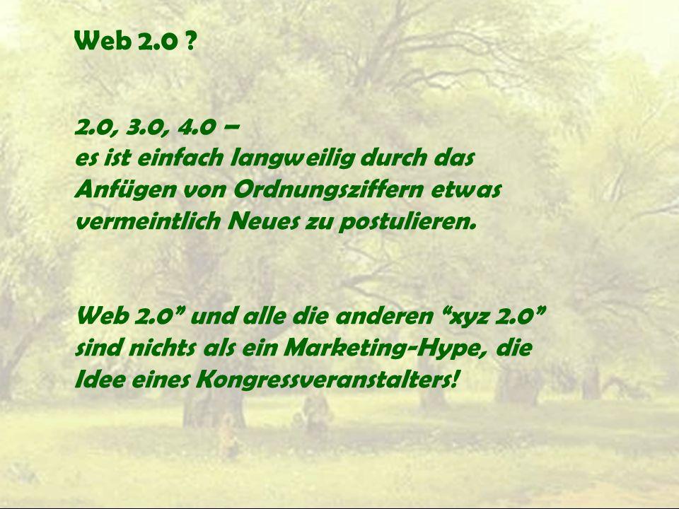 """Web 2.0 ? 2.0, 3.0, 4.0 – es ist einfach langweilig durch das Anfügen von Ordnungsziffern etwas vermeintlich Neues zu postulieren. Web 2.0"""" und alle d"""