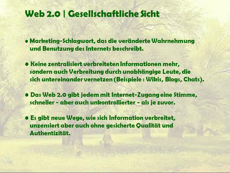 Web 2.0 | Gesellschaftliche Sicht Marketing-Schlagwort, das die veränderte Wahrnehmung und Benutzung des Internets beschreibt. Keine zentralisiert ver