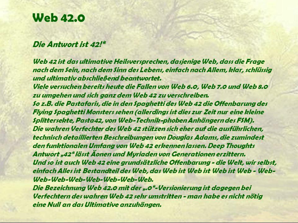 """Web 42.0 Die Antwort ist 42!"""" Web 42 ist das ultimative Heilsversprechen, dasjenige Web, dass die Frage nach dem Sein, nach dem Sinn des Lebens, einfa"""
