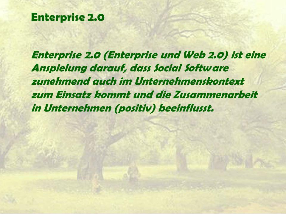 Enterprise 2.0 Enterprise 2.0 (Enterprise und Web 2.0) ist eine Anspielung darauf, dass Social Software zunehmend auch im Unternehmenskontext zum Eins