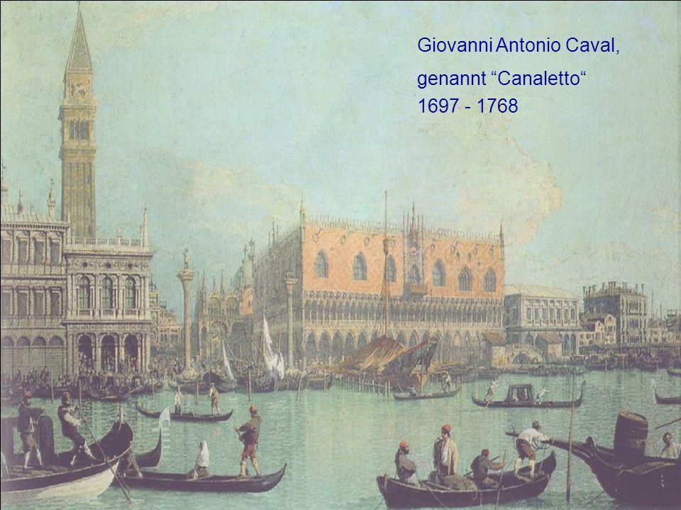 """Giovanni Antonio Caval, genannt """"Canaletto"""" 1697 - 1768"""