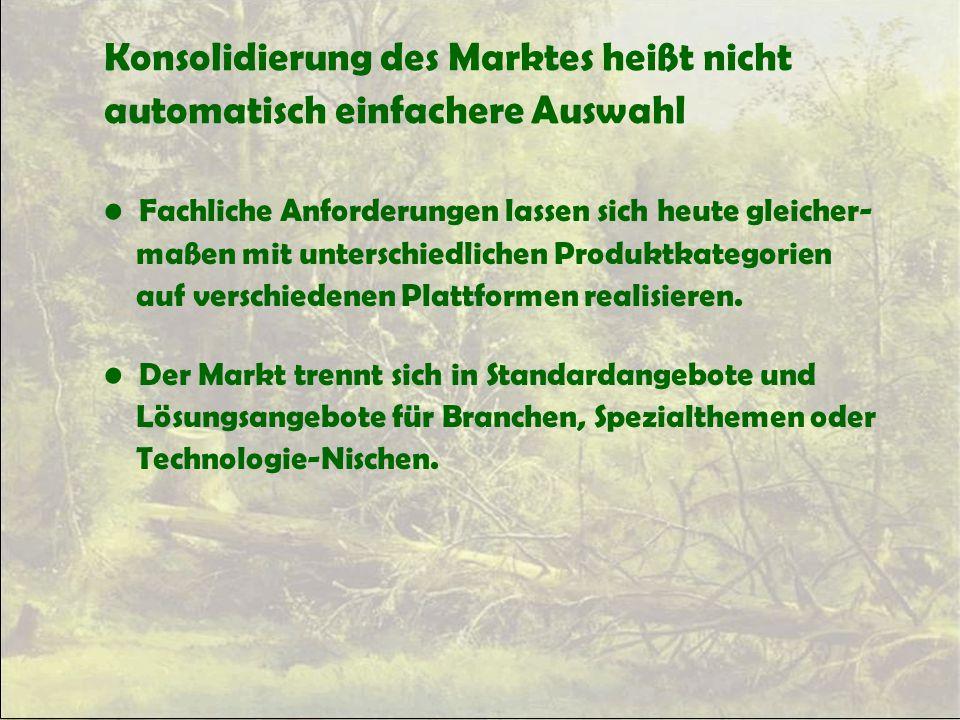 Konsolidierung des Marktes heißt nicht automatisch einfachere Auswahl Fachliche Anforderungen lassen sich heute gleicher- maßen mit unterschiedlichen