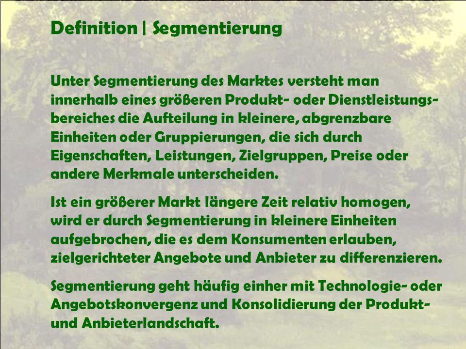 Definition | Segmentierung Unter Segmentierung des Marktes versteht man innerhalb eines größeren Produkt- oder Dienstleistungs- bereiches die Aufteilu