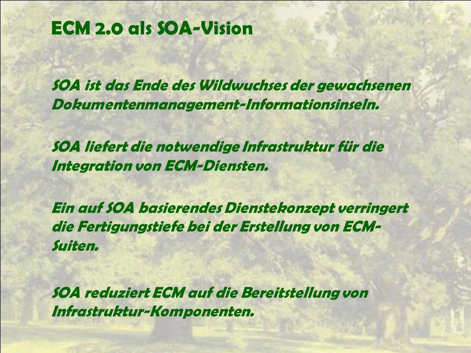 ECM 2.0 als SOA-Vision SOA ist das Ende des Wildwuchses der gewachsenen Dokumentenmanagement-Informationsinseln. SOA liefert die notwendige Infrastruk