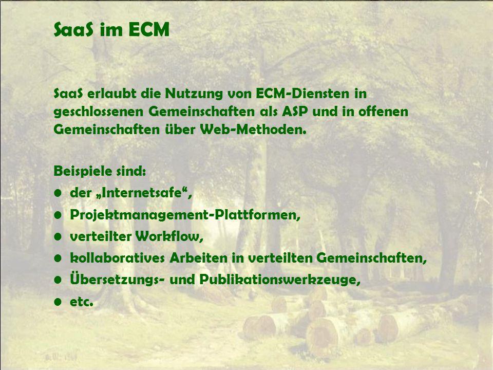 SaaS im ECM SaaS erlaubt die Nutzung von ECM-Diensten in geschlossenen Gemeinschaften als ASP und in offenen Gemeinschaften über Web-Methoden. Beispie