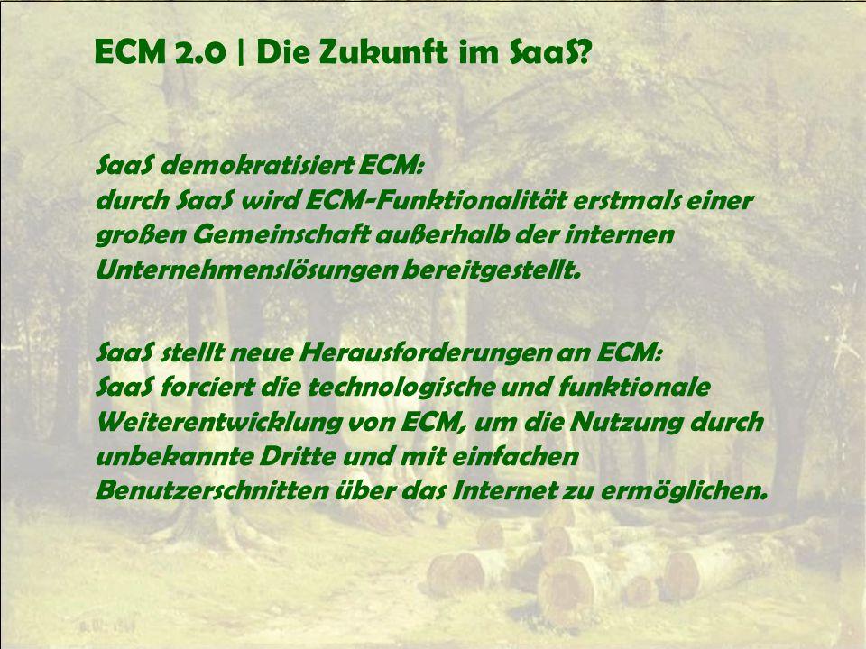 ECM 2.0 | Die Zukunft im SaaS? SaaS demokratisiert ECM: durch SaaS wird ECM-Funktionalität erstmals einer großen Gemeinschaft außerhalb der internen U