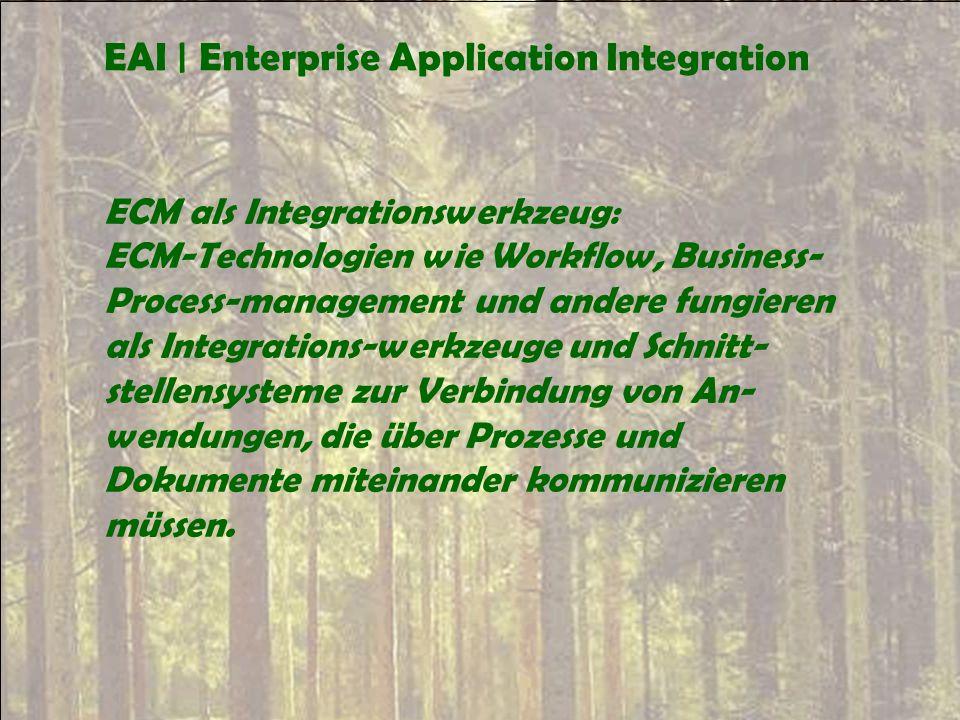 EAI | Enterprise Application Integration ECM als Integrationswerkzeug: ECM-Technologien wie Workflow, Business- Process-management und andere fungiere