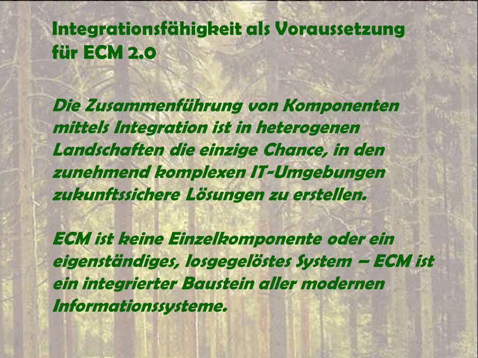 Integrationsfähigkeit als Voraussetzung für ECM 2.0 Die Zusammenführung von Komponenten mittels Integration ist in heterogenen Landschaften die einzig