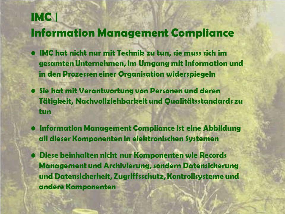 IMC | Information Management Compliance IMC hat nicht nur mit Technik zu tun, sie muss sich im gesamten Unternehmen, im Umgang mit Information und in