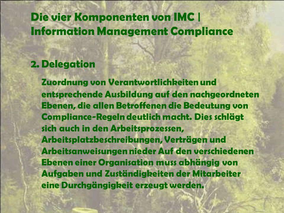 Die vier Komponenten von IMC | Information Management Compliance 2.Delegation Zuordnung von Verantwortlichkeiten und entsprechende Ausbildung auf den