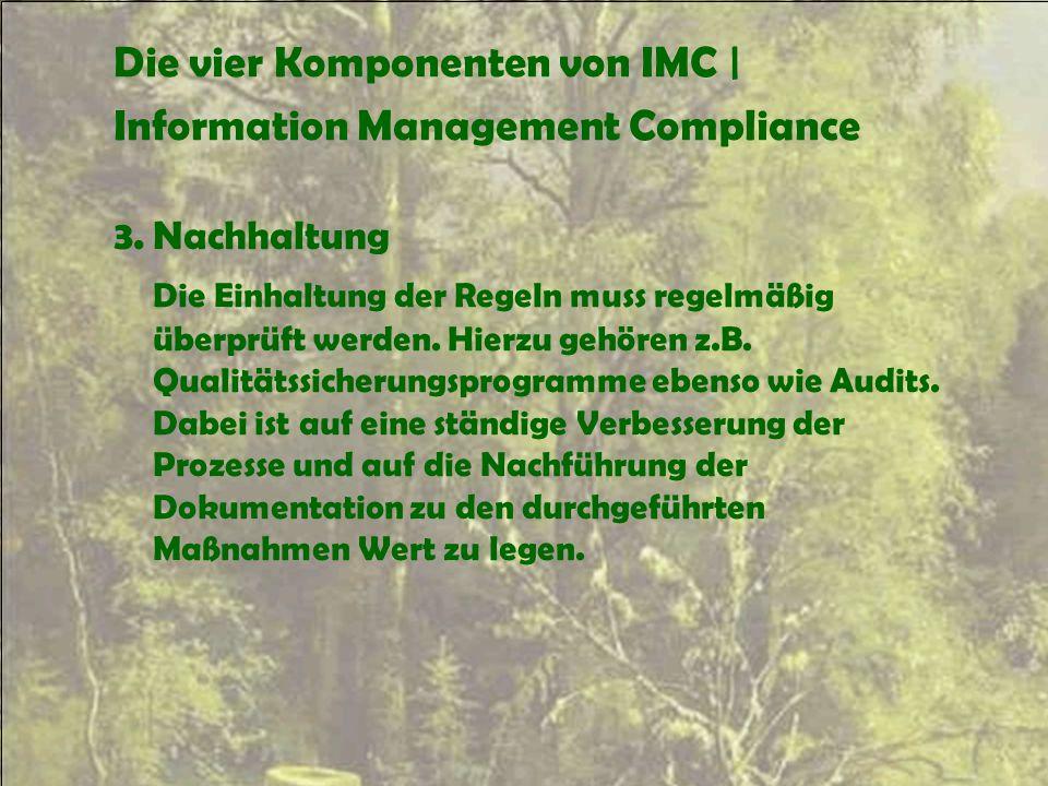 Die vier Komponenten von IMC | Information Management Compliance 3.Nachhaltung Die Einhaltung der Regeln muss regelmäßig überprüft werden. Hierzu gehö