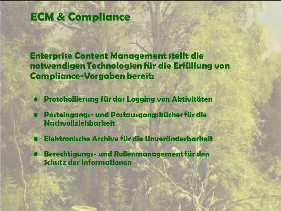 ECM & Compliance Enterprise Content Management stellt die notwendigen Technologien für die Erfüllung von Compliance-Vorgaben bereit: Protokollierung f